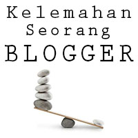 Apa Sih Kelemahan Seorang Blogger